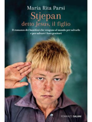 Stjepan detto Jesus, il figlio. Il romanzo dei bambini che vengono al mondo per salvarlo e per salvare i loro genitori