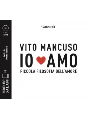 Io amo. Piccola filosofia dell'amore letto da Paolo Sesana. Audiolibro. 2 CD Audio formato MP3