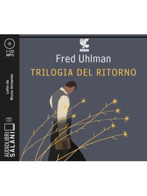 Trilogia del ritorno: L'amico ritrovato-Un'anima non vile-Niente resurrezioni, per favore letto da Bruno Armando
