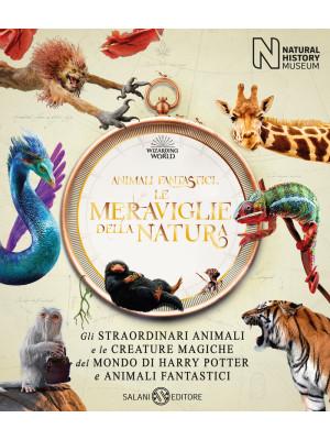 Animali fantastici. Le meraviglie della natura. Ediz. illustrata