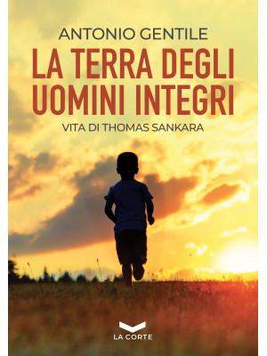 La terra degli uomini integri. Vita di Thomas Sankara