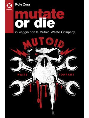 Mutate or die. In viaggio con la Mutoid Waste Company