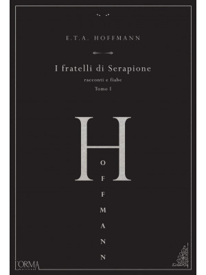 I fratelli di Serapione. Racconti e fiabe. Vol. 1
