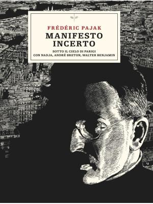 Manifesto incerto. Sotto il cielo di Parigi con Nadja, André Breton, Walter Benjamin