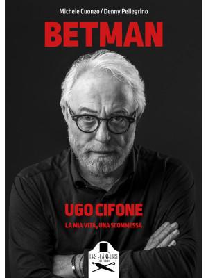 Betman. Ugo Cifone. La mia vita, una scommessa