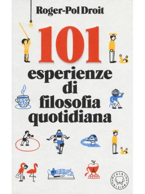 101 esperienze di filosofia quotidiana