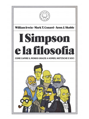 I Simpson e la filosofia. Come capire il mondo grazie a Homer, Nietzsche e soci