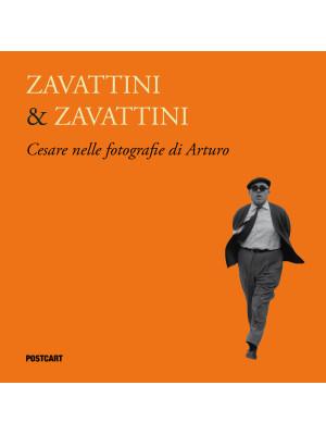 Zavattini & Zavattini. Cesare nelle fotografie di Arturo. Ediz. illustrata