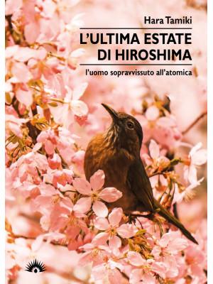 L'ultima estate di Hiroshima. L'uomo sopravvissuto all'atomica