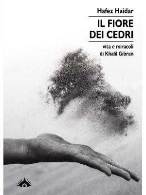 Il fiore dei Cedri. Vita e miracoli di Khalil Gibran