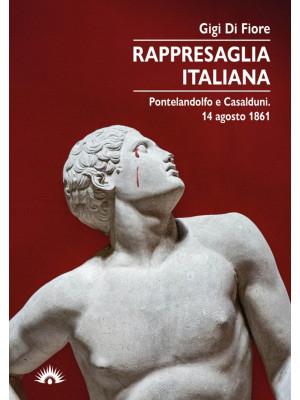 Rappresaglia italiana. Pontelandolfo e Casalduni. 14 agosto 1861