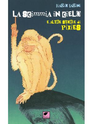 La scimmia in cielo. E altre storie di Pixies