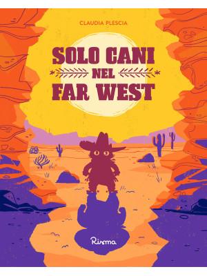Solo cani nel Far West. Ediz. a colori