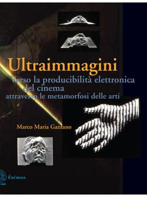 Ultraimmagini. Verso la producibilità elettronica del cinema attraverso le metamorfosi delle arti