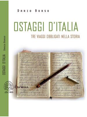 Ostaggi d'Italia. Tre viaggi obbligati nella storia