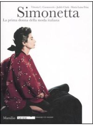 Simonetta. La prima donna della moda italiana. Catalogo della mostra (Firenze, 9 gennaio-17 febbraio 2008). Ediz. illustrata