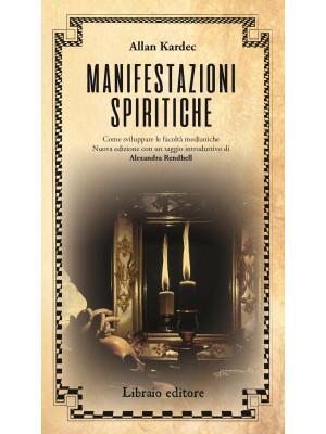 Manifestazioni spiritiche. Come sviluppare le facoltà medianiche. Nuova ediz.