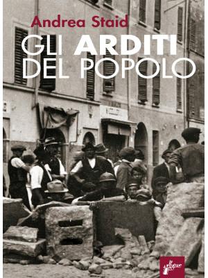 Gli Arditi del popolo. La prima lotta armata al fascismo (1921-22). Nuova ediz.