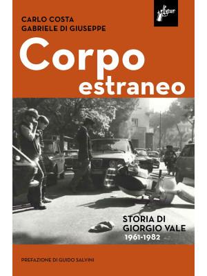 Corpo estraneo. Storia di Giorgio Vale (1961-1982)
