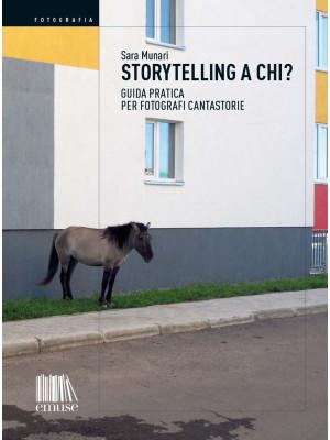 Storytelling a chi? Guida pratica per fotografi cantastorie