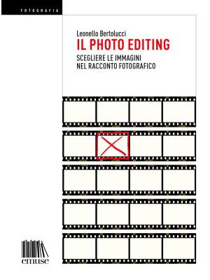 Il photo editing. Scegliere le immagini nel racconto fotografico