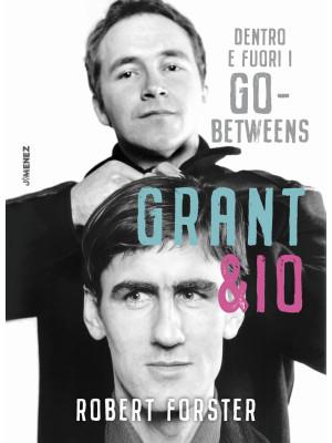 Grant & io. Dentro e fuori i Go-Betweens