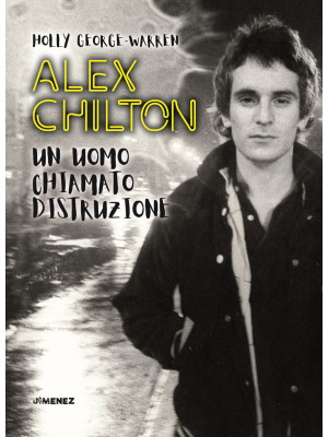 Alex Chilton. Un uomo chiamato distruzione