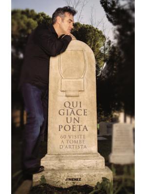 Qui giace un poeta. 60 visite a tombe d'artista