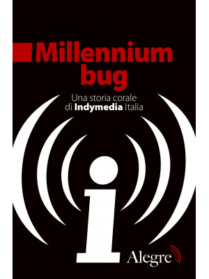Millennium bug. Una storia corale di Indymedia Italia
