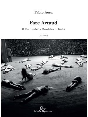 Fare Artaud. Il Teatro della Crudeltà in Italia (1935-1970)