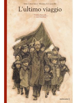 L'ultimo viaggio. Il dottor Korczak e i suoi bambini. Nuova ediz.