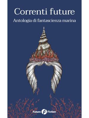 Correnti future. Antologia di fantascienza marina