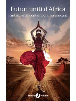 Futuri uniti d'Africa. Fantascienza contemporanea africana