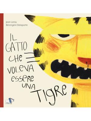 Il gatto che voleva essere una tigre. Ediz. a colori