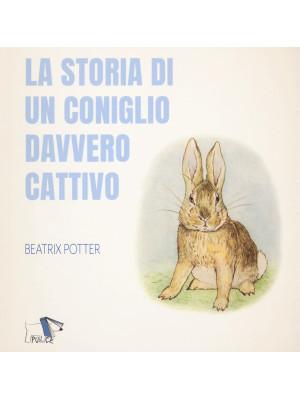 La storia di un coniglio davvero cattivo. Ediz. a colori