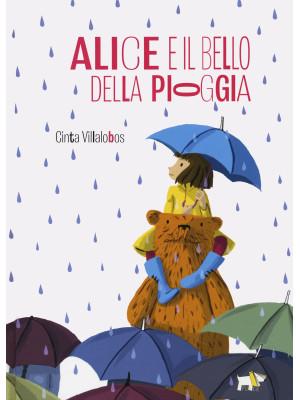 Alice e il bello della pioggia. Ediz. a colori
