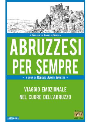 Abruzzesi per sempre. Viaggio emozionale nel cuore dell'Abruzzo