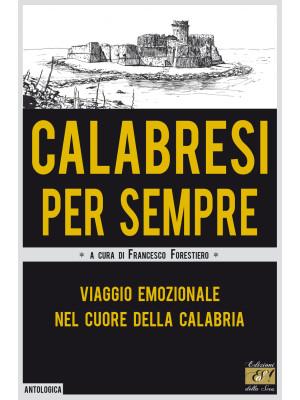 Calabresi per sempre. Viaggio emozionale nel cuore della Calabria
