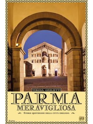 Parma meravigliosa. Storie quotidiane della città emiliana