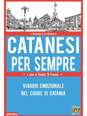 Catanesi per sempre. Viaggio emozionale nel cuore di Catania