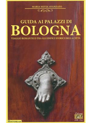 Guida ai palazzi di Bologna. Viaggio romantico tra gli edifici storici della città