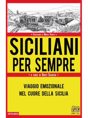 Siciliani per sempre. Viaggio emozionale nel cuore della Sicilia