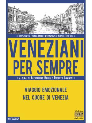 Veneziani per sempre. Viaggio emozionale nel cuore di Venezia