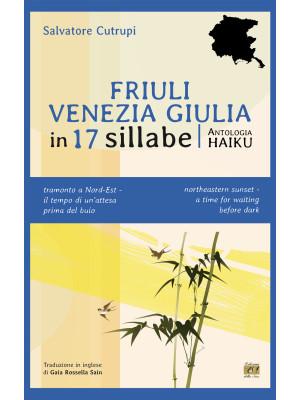 Friuli Venezia Giulia in 17 sillabe. Ediz. italiana e inglese