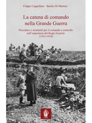 La catena di comando nella Grande Guerra. Procedure e strumenti per il comando e controllo nell'esperienza del Regio Esercito (1915-1918)
