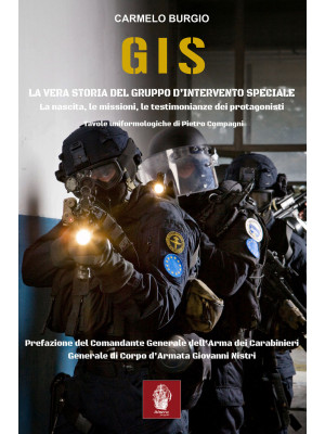 G.I.S. La vera storia del Gruppo d'Intervento Speciale. La nascita, le missioni, le testimonianze dei protagonisti