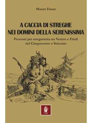 A caccia di streghe nei domini della Serenissima. Processi per stregoneria tra Veneto e Friuli nel Cinquecento e Seicento