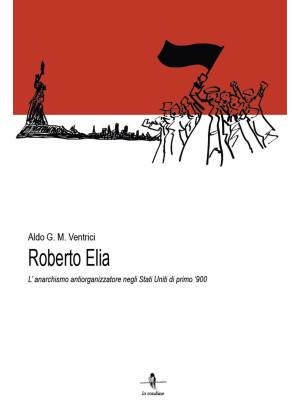 Roberto Elia. L'anarchismo antiorganizzatore negli Stati Uniti di primo '900
