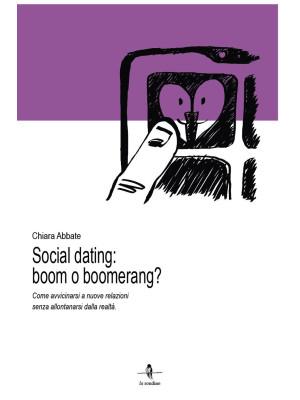 Social dating: boom o boomerang? Come avvicinarsi a nuove relazioni senza allontanarsi dalla realtà