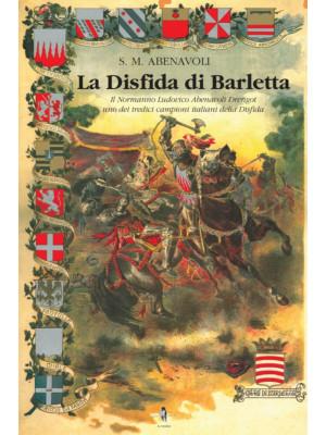 La disfida di Barletta. Il Normanno Ludovico Abenavoli Drengot uno dei tredici campioni italiani della disfida